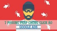 7 PHƯƠNG PHÁP CHỐNG CLICK ẢO GOOGLE ADS